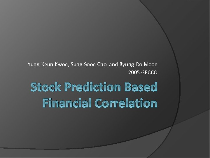 Yung-Keun Kwon, Sung-Soon Choi and Byung-Ro Moon 2005 GECCO Stock Prediction Based Financial Correlation