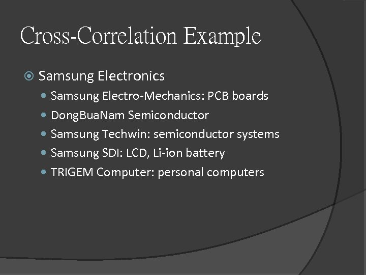 Cross-Correlation Example Samsung Electronics Samsung Electro-Mechanics: PCB boards Dong. Bua. Nam Semiconductor Samsung Techwin: