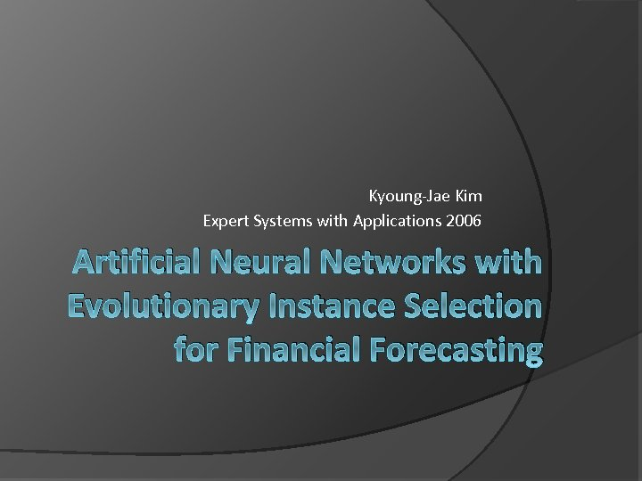 Kyoung-Jae Kim Expert Systems with Applications 2006 Artificial Neural Networks with Evolutionary Instance Selection