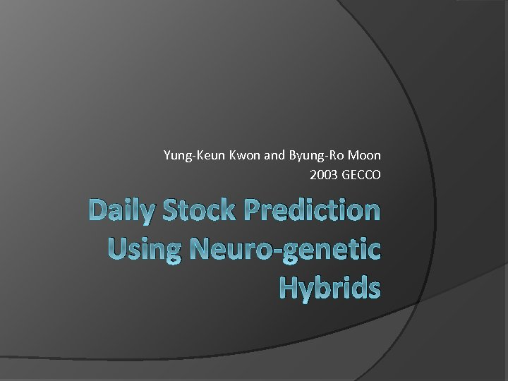Yung-Keun Kwon and Byung-Ro Moon 2003 GECCO Daily Stock Prediction Using Neuro-genetic Hybrids