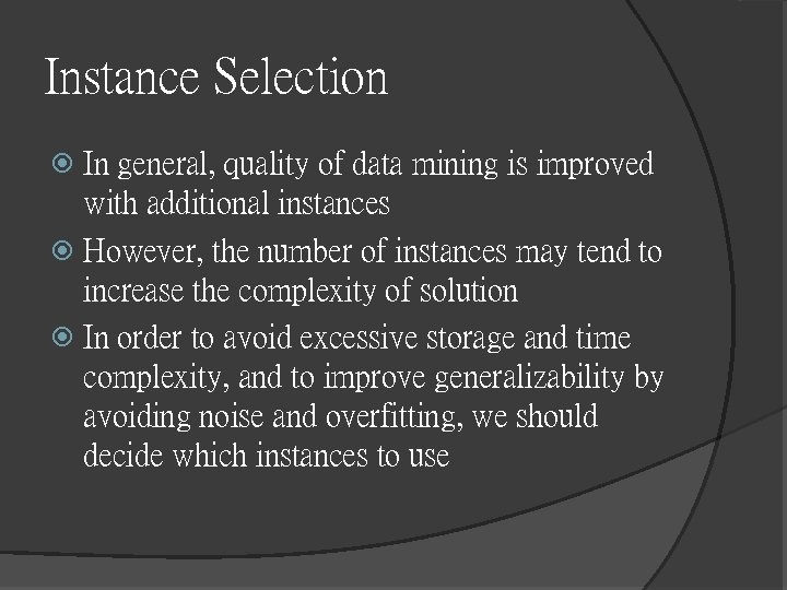 Instance Selection In general, quality of data mining is improved with additional instances However,