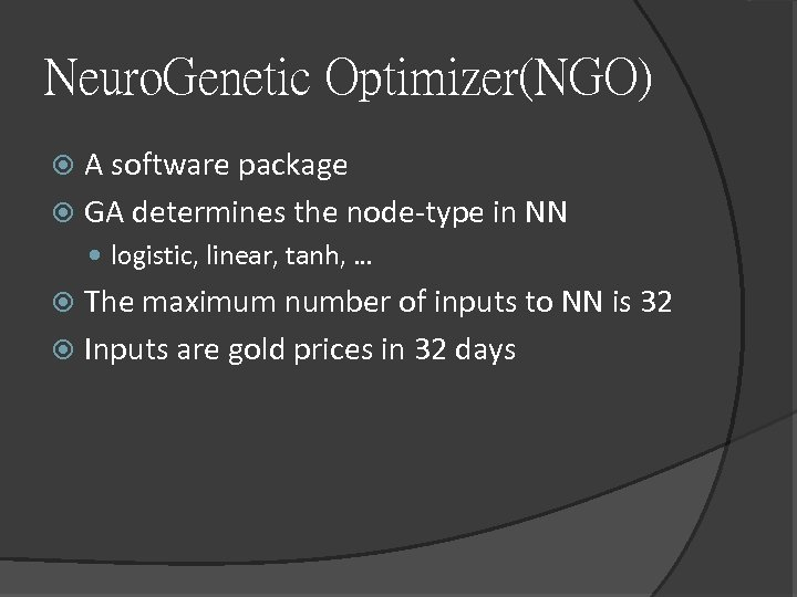 Neuro. Genetic Optimizer(NGO) A software package GA determines the node-type in NN logistic, linear,