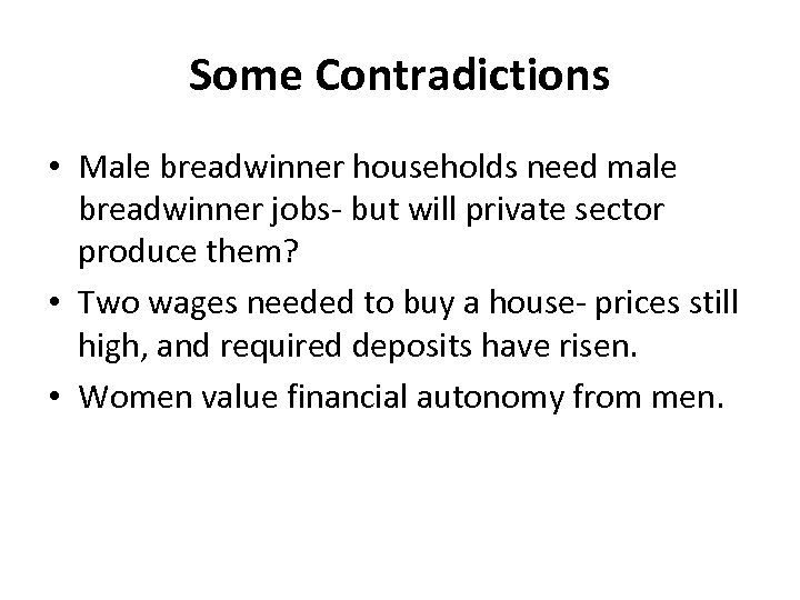 Some Contradictions • Male breadwinner households need male breadwinner jobs- but will private sector