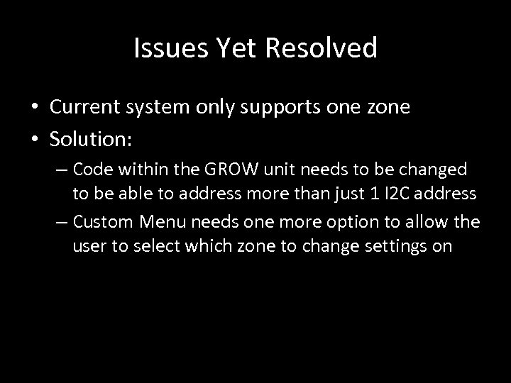 Issues Yet Resolved • Current system only supports one zone • Solution: – Code