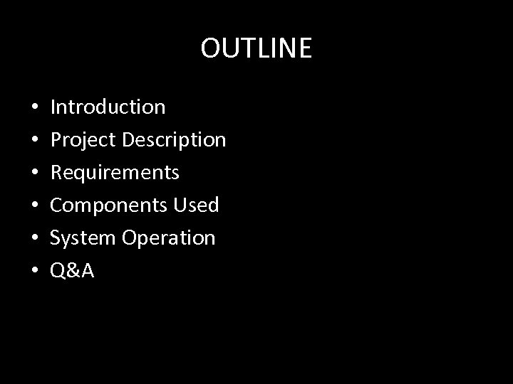 OUTLINE • • • Introduction Project Description Requirements Components Used System Operation Q&A