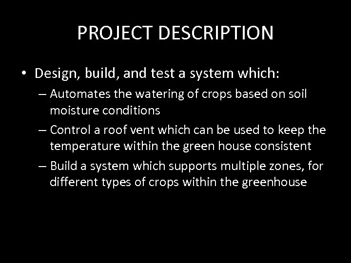 PROJECT DESCRIPTION • Design, build, and test a system which: – Automates the watering
