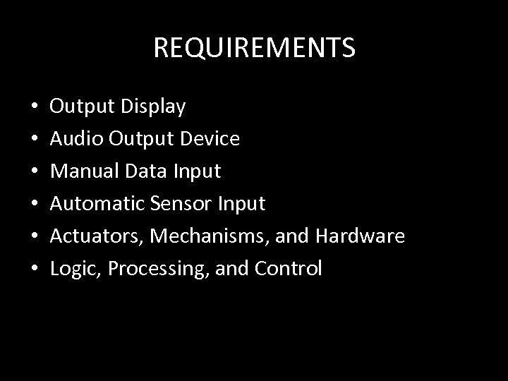 REQUIREMENTS • • • Output Display Audio Output Device Manual Data Input Automatic Sensor