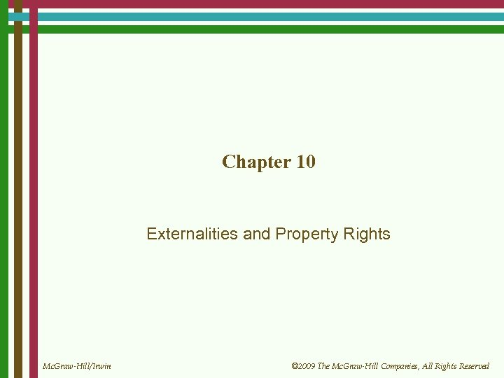 Chapter 10 Externalities and Property Rights Mc. Graw-Hill/Irwin © 2009 The Mc. Graw-Hill Companies,