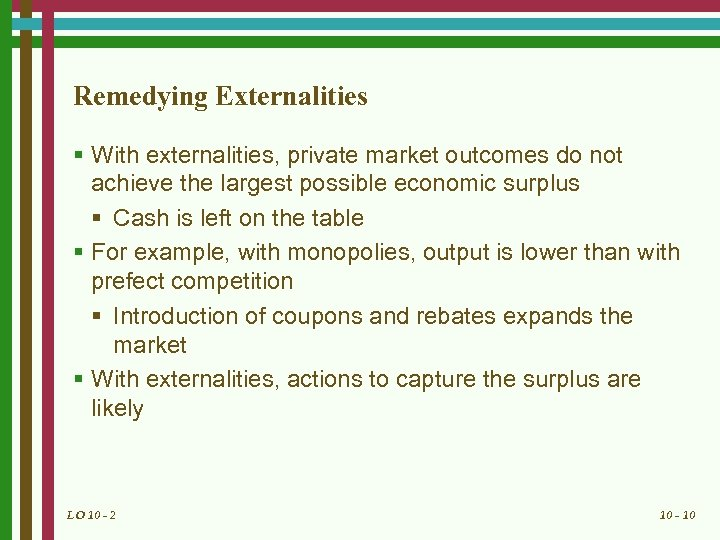 Remedying Externalities § With externalities, private market outcomes do not achieve the largest possible