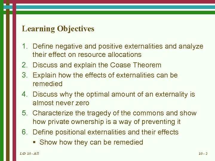 Learning Objectives 1. Define negative and positive externalities and analyze their effect on resource