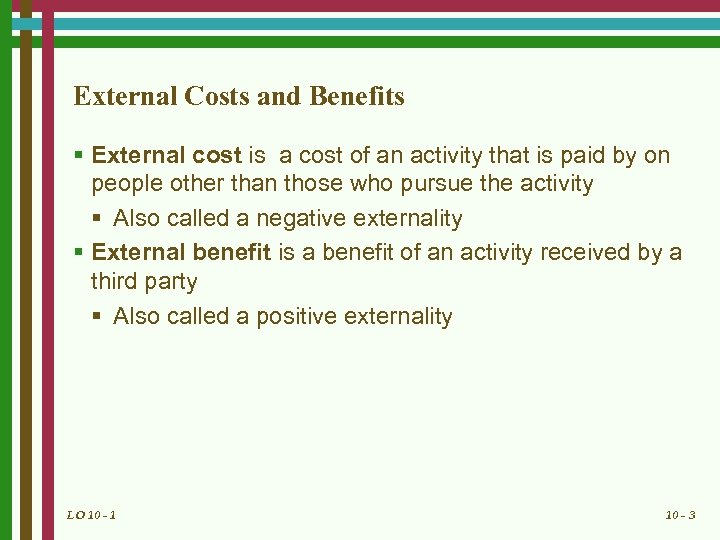 External Costs and Benefits § External cost is a cost of an activity that