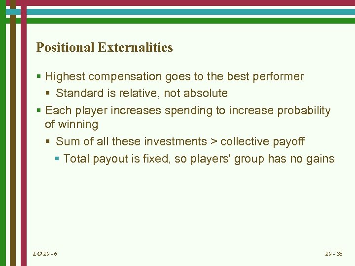 Positional Externalities § Highest compensation goes to the best performer § Standard is relative,