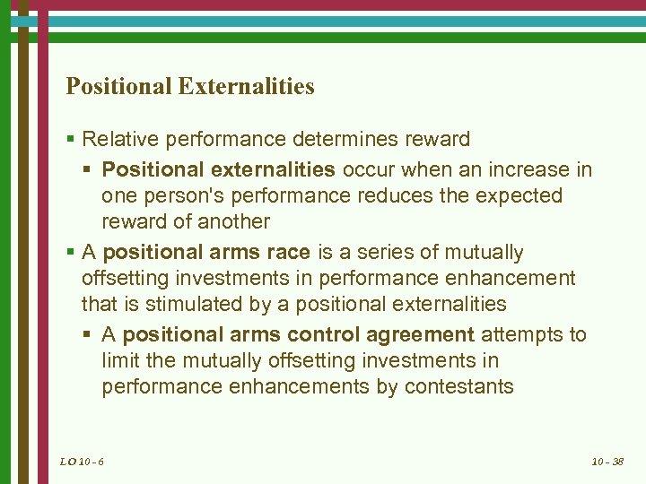 Positional Externalities § Relative performance determines reward § Positional externalities occur when an increase