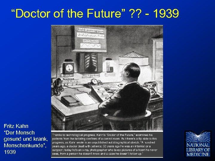 """""""Doctor of the Future"""" ? ? - 1939 Fritz Kahn """"Der Mensch gesund krank,"""