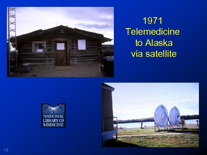 1971 Telemedicine to Alaska via satellite 13