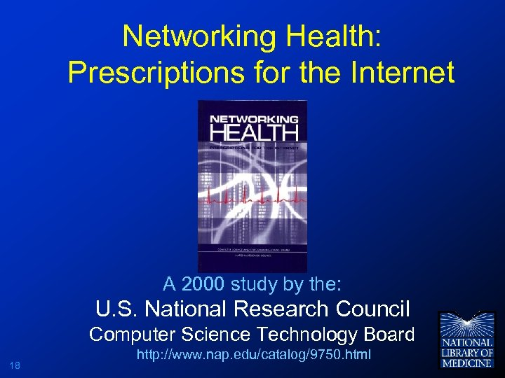 Networking Health: Prescriptions for the Internet A 2000 study by the: U. S. National
