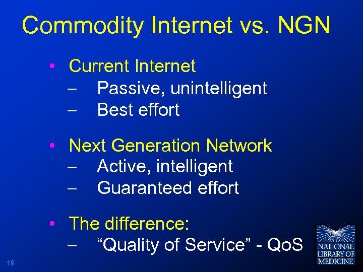 Commodity Internet vs. NGN • Current Internet - Passive, unintelligent - Best effort •
