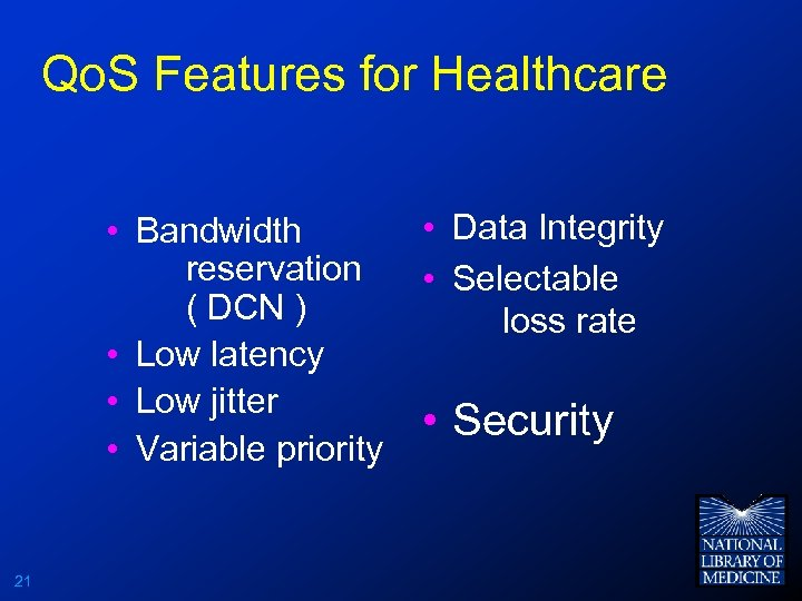 Qo. S Features for Healthcare • Bandwidth reservation ( DCN ) • Low latency