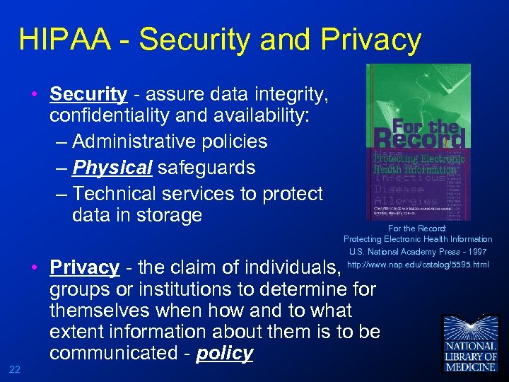 HIPAA - Security and Privacy • Security - assure data integrity, confidentiality and availability: