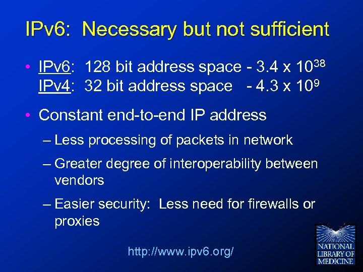IPv 6: Necessary but not sufficient • IPv 6: 128 bit address space -