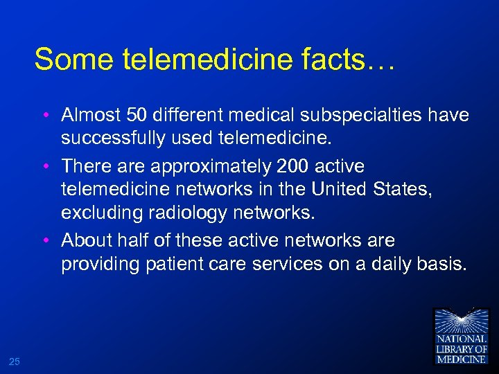 Some telemedicine facts… • Almost 50 different medical subspecialties have successfully used telemedicine. •