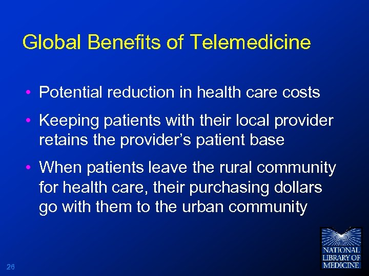 Global Benefits of Telemedicine • Potential reduction in health care costs • Keeping patients