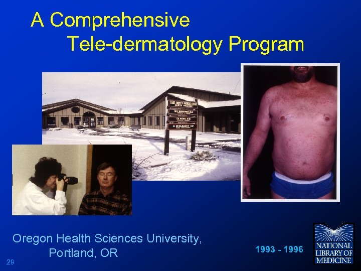 A Comprehensive Tele-dermatology Program Oregon Health Sciences University, Portland, OR 29 1993 - 1996