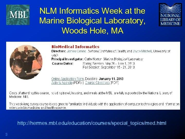 NLM Informatics Week at the Marine Biological Laboratory, Woods Hole, MA http: //hermes. mbl.