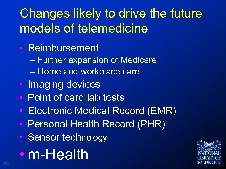Changes likely to drive the future models of telemedicine • Reimbursement – Further expansion