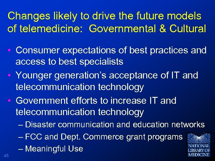 Changes likely to drive the future models of telemedicine: Governmental & Cultural • Consumer