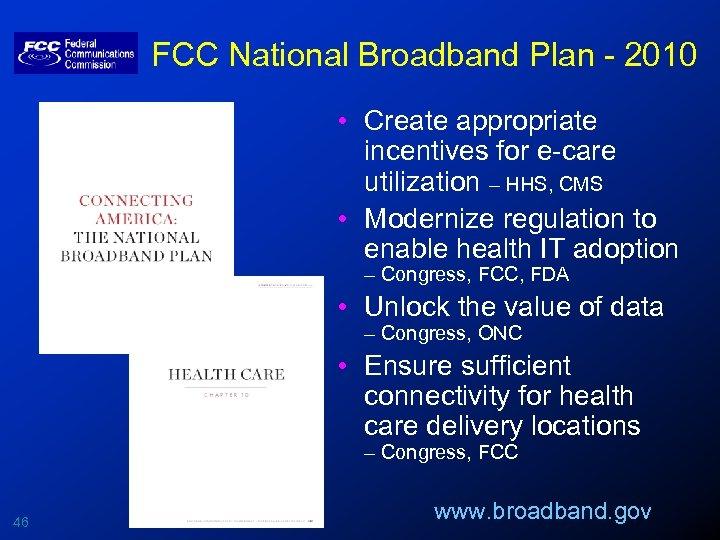 FCC National Broadband Plan - 2010 • Create appropriate incentives for e-care utilization –