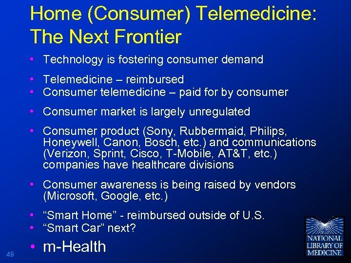 Home (Consumer) Telemedicine: The Next Frontier • Technology is fostering consumer demand • Telemedicine