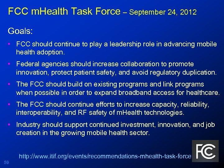 FCC m. Health Task Force – September 24, 2012 Goals: • FCC should continue