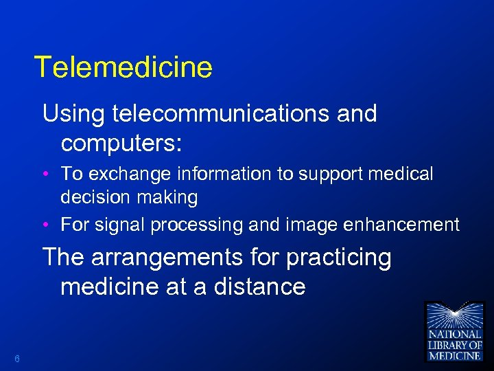 Telemedicine Using telecommunications and computers: • To exchange information to support medical decision making