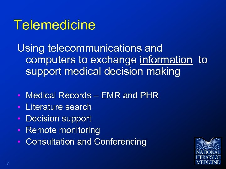 Telemedicine Using telecommunications and computers to exchange information to support medical decision making •