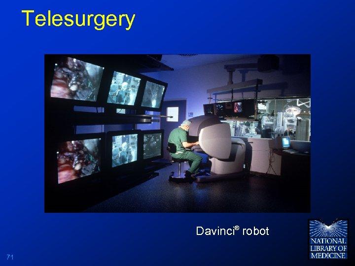 Telesurgery Davinci® robot 71