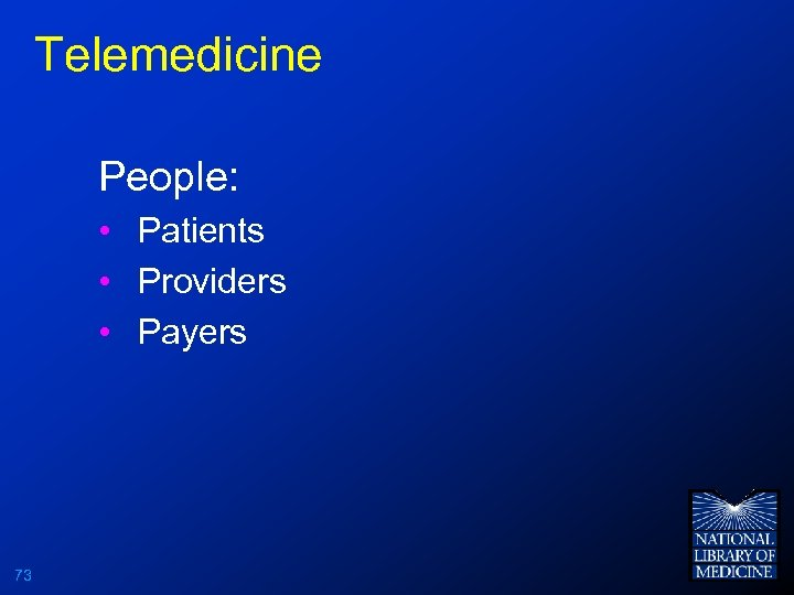 Telemedicine People: • Patients • Providers • Payers 73