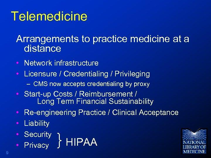 Telemedicine Arrangements to practice medicine at a distance • Network infrastructure • Licensure /