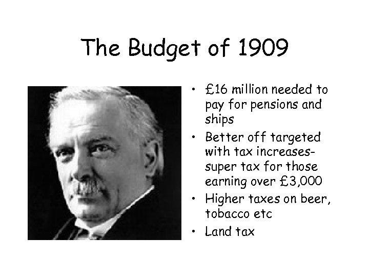The Budget of 1909 • £ 16 million needed to pay for pensions and