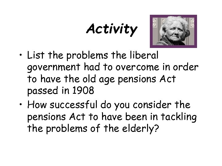 Activity • List the problems the liberal government had to overcome in order to