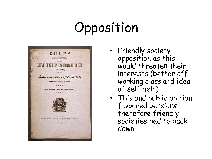 Opposition • Friendly society opposition as this would threaten their interests (better off working