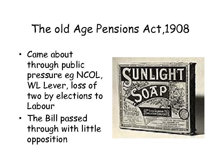 The old Age Pensions Act, 1908 • Came about through public pressure eg NCOL,