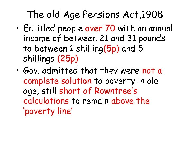 The old Age Pensions Act, 1908 • Entitled people over 70 with an annual