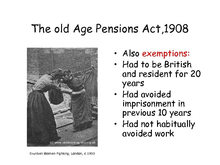 The old Age Pensions Act, 1908 • Also exemptions: • Had to be British