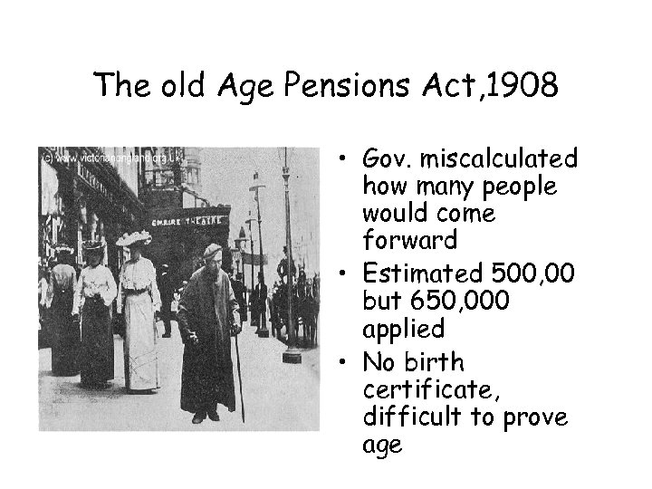The old Age Pensions Act, 1908 • Gov. miscalculated how many people would come