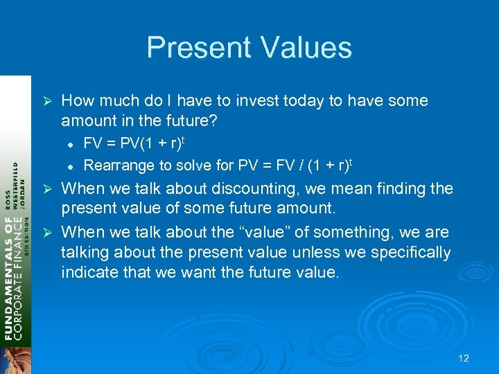 Present Values Ø How much do I have to invest today to have some