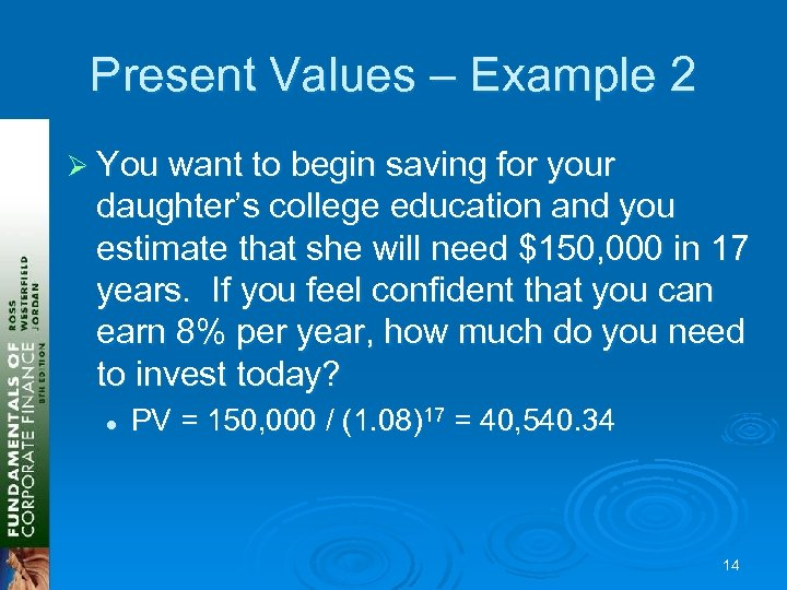 Present Values – Example 2 Ø You want to begin saving for your daughter's