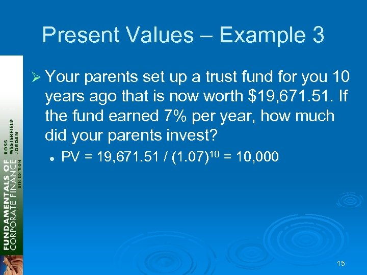 Present Values – Example 3 Ø Your parents set up a trust fund for