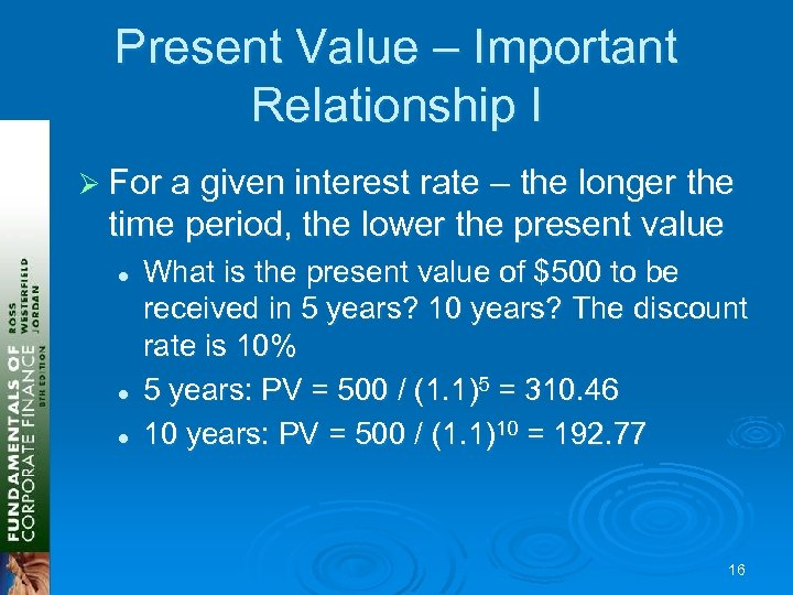 Present Value – Important Relationship I Ø For a given interest rate – the