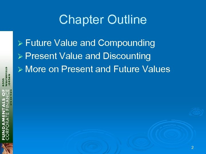 Chapter Outline Ø Future Value and Compounding Ø Present Value and Discounting Ø More